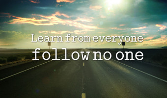 Learn From Everyone , Follow No One.